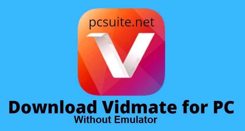 Download Vidmate for pc Without Emulator